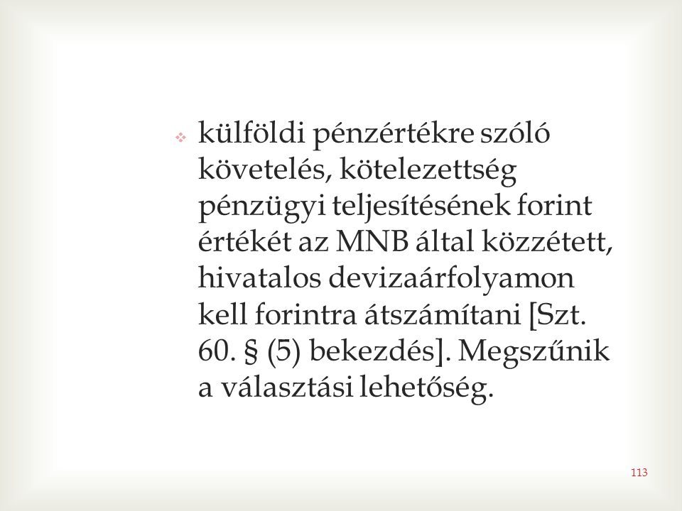 külföldi pénzértékre szóló követelés, kötelezettség pénzügyi teljesítésének forint értékét az MNB által közzétett, hivatalos devizaárfolyamon kell forintra átszámítani [Szt.
